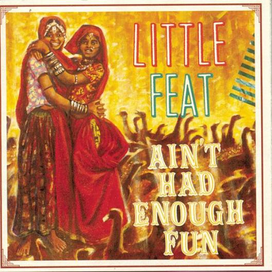 Little Feat - Ain't Had Enough Fun