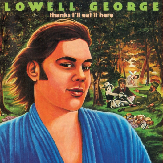 Lowell George -Thanks I'll Eat It Here